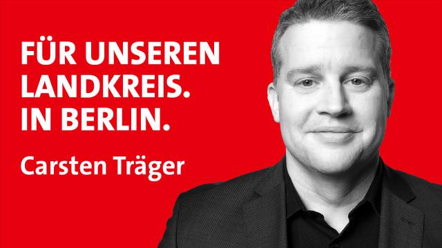 Für unseren Landkreis in Berlin - Carsten Träger
